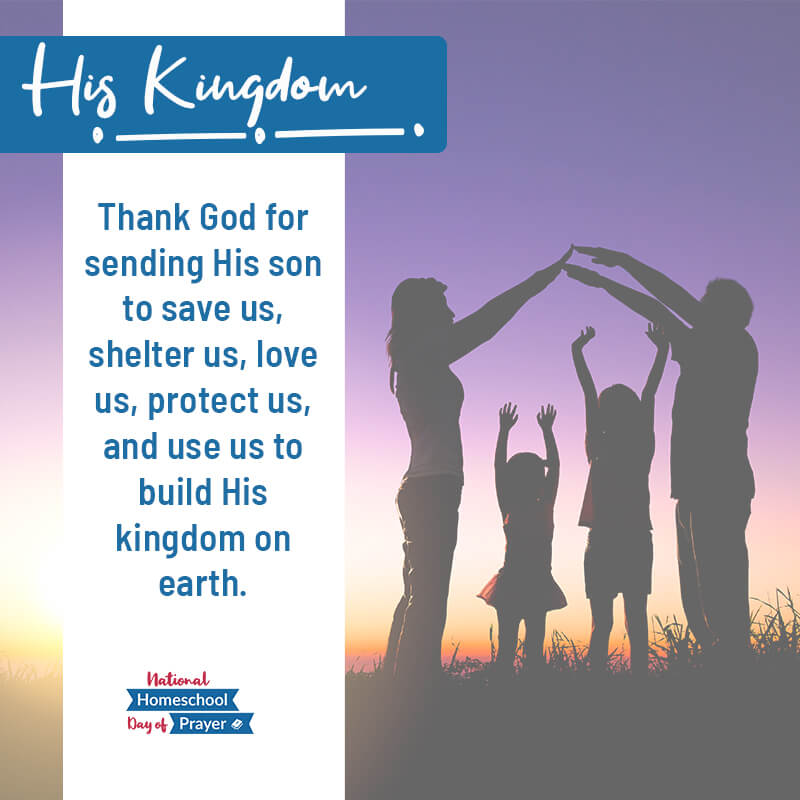 2020 National Homeschool Day of Prayer - Prompt 13 - His Kingdom